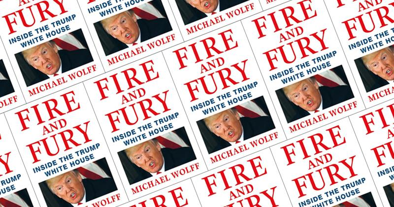 """""""Fire and Fury"""" by Michael Wolff incites fire and fury in the White House"""